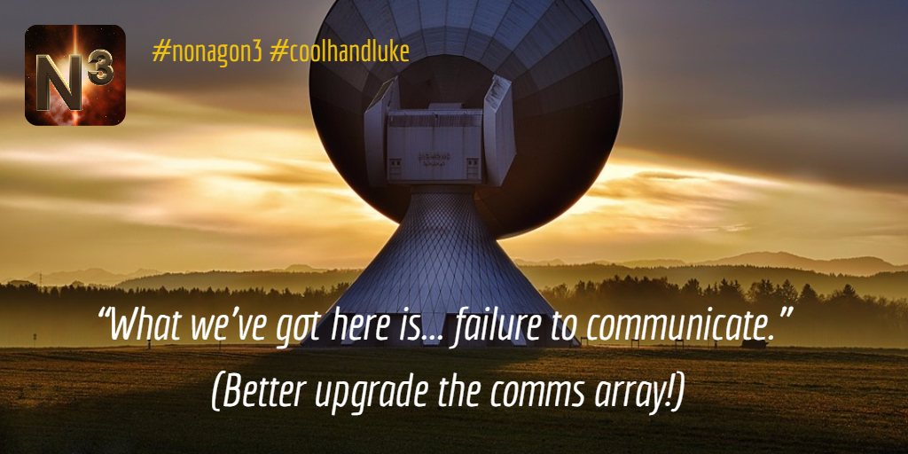 """""""What we've got here is... failure to communicate.""""  (Better upgrade the comms array!) #nonagon3 #coolhandluke #gamedev #moviequotes"""