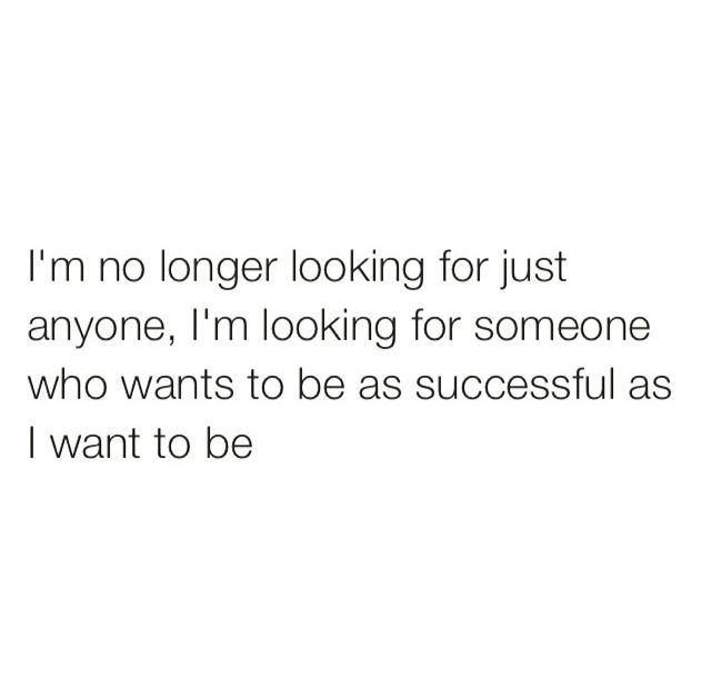 Someone to be just as successful as I am