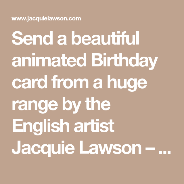 Send A Beautiful Animated Birthday Card From A Huge Range By The English Artist Jacquie Lawson The Cla Animated Birthday Cards Birthday Cards Birthday Ecards