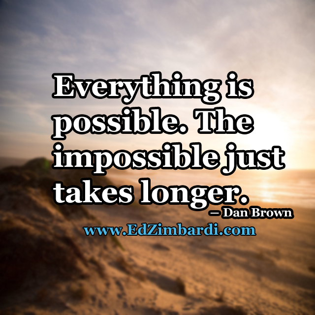Everything Is Possible The Impossible Just Takes Longer Dan Brown Http Edzimba Inspirational Quotes Motivation Inspirational Quotes Everything Is Possible