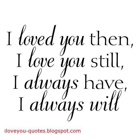 I Love U Quotes Fascinating I Love You Quotes  Love You Then I Love You Still I Always Have