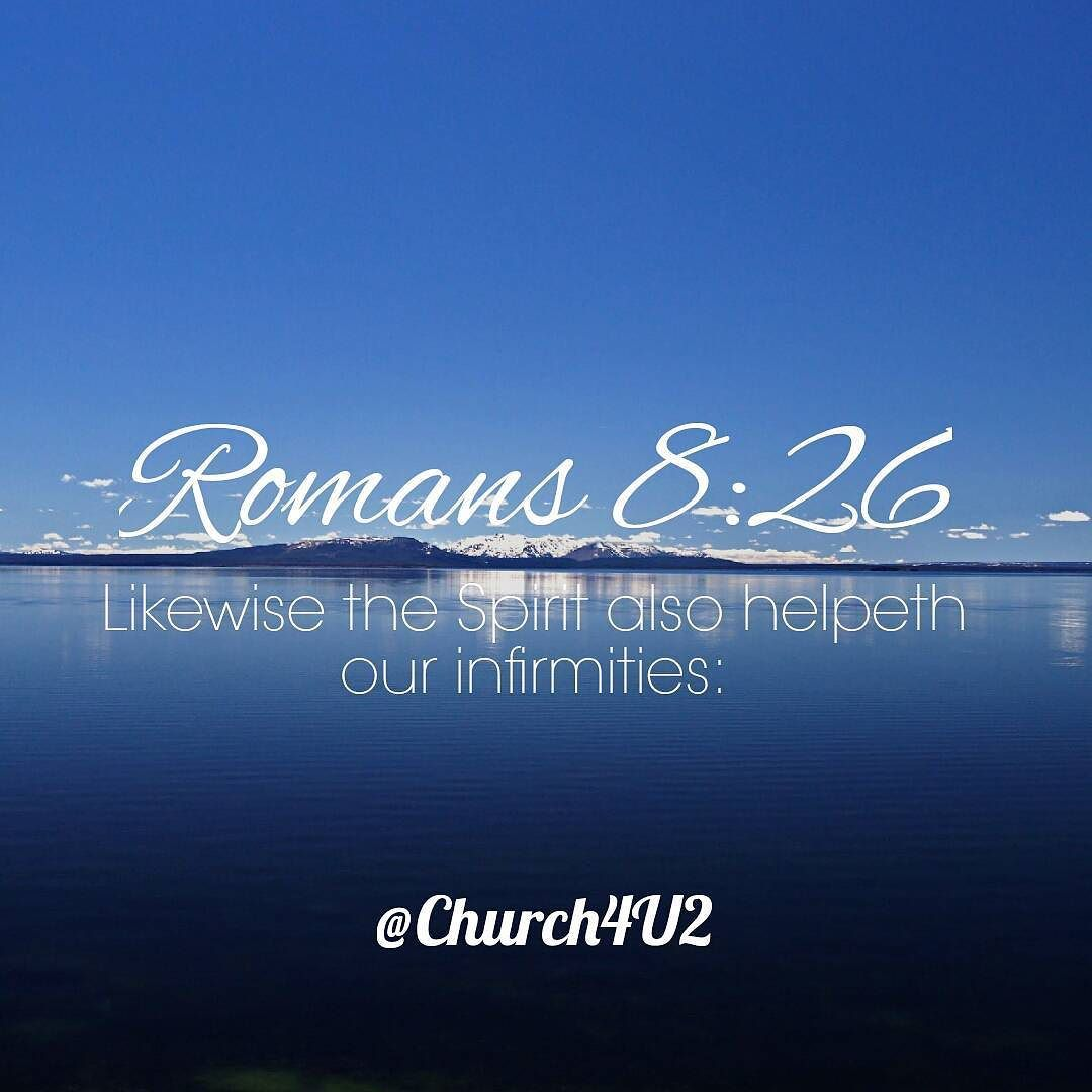 "Romans 8-26 ""Likewise the Spirit also helpeth our infirmities:"" #KingJamesVersion #KingJamesBible #KJVBible #KJV #Bible #BibleVerse #BibleVerseImage #BibleVersePic #Verse #BibleVersePicture #Picture #Pic #Image #KJVBibleVerse #DailyBibleVerse"