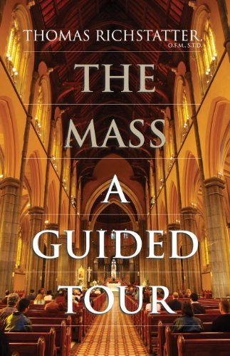The Mass: A Guided Tour by Thomas Richstatter. $9.99. Author: Thomas Richstatter. 129 pages. Publisher: St. Anthony Messenger Press (August 16, 2011)
