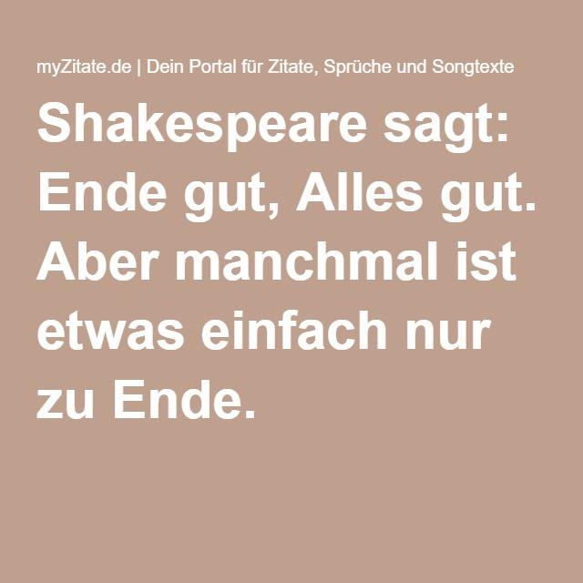 Shakespeare sagt: Ende gut, Alles gut. Aber manchmal ist etwas