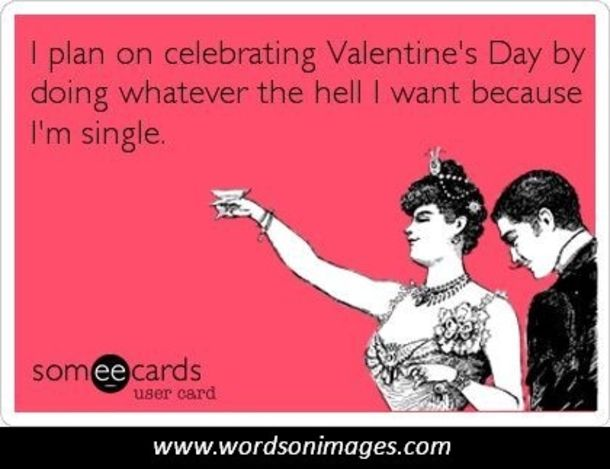 10 Valentine S Day Quotes For Single People Single Quotes Funny Valentines Day Single Quotes Valentine Single Quotes