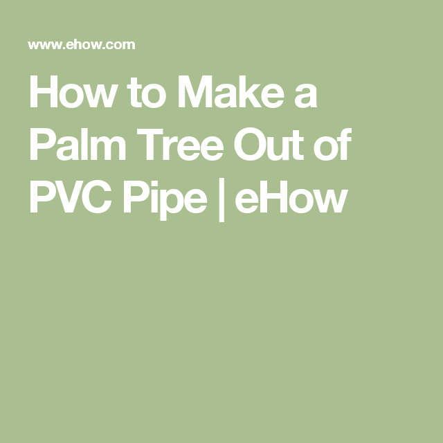 How to Make a Palm Tree Out of PVC Pipe   Backyard   Loom