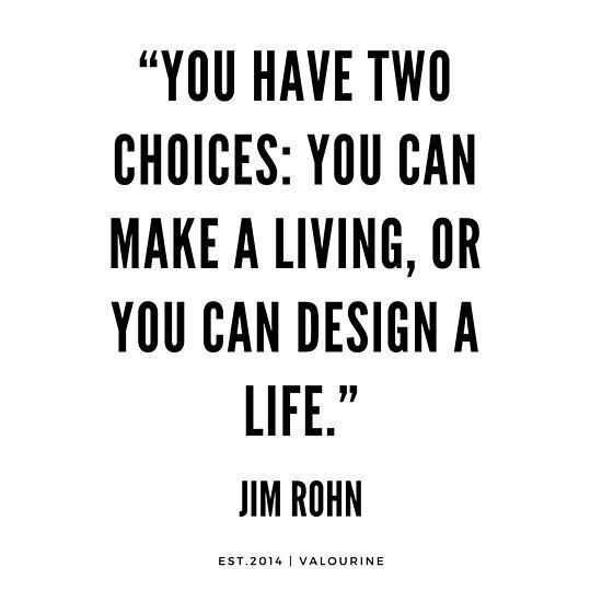 You have two choices You can make a living or you can design a life  Jim Rohn Quotes   success quotes  money quotes  abraham hicks quotes  inspirational spiritual quotes...