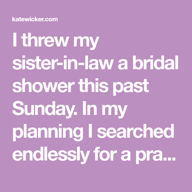 i threw my sister in law a bridal shower this past sunday in