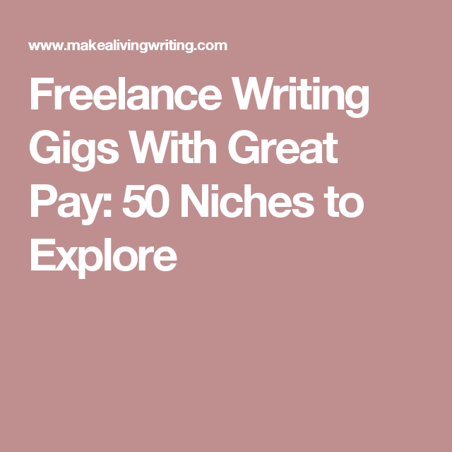 lance writing gigs great pay niches to explore  not all lance writing niches are created equal here s the top 50 niches the best paid lance writing gigs
