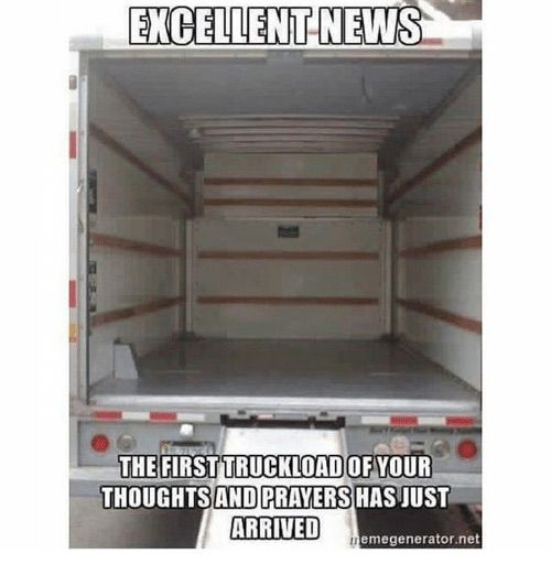 Image result for Truckload of thoughts and prayers meme