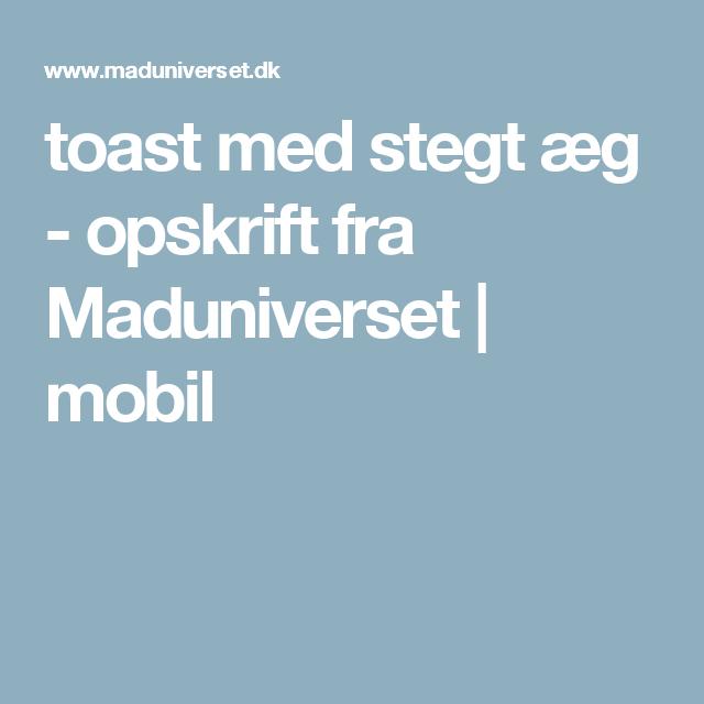 toast med stegt æg - opskrift fra Maduniverset | mobil