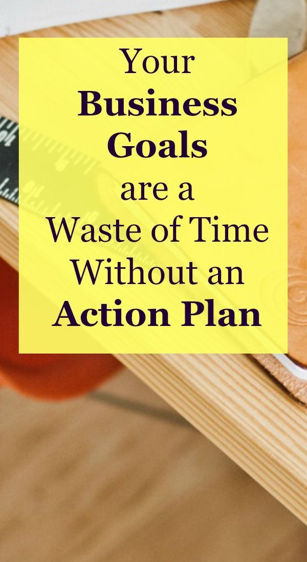 Business goals are a waste of time without a clear action plan - action plan