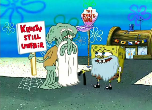 Hey Squidward! I bet Old Man Krabs is gonna break any day