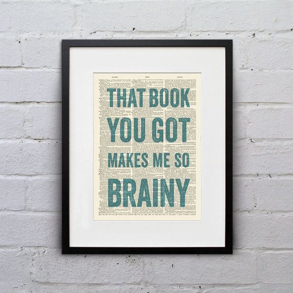 That Book You Got Makes Me So Brainy - Inspirational Quote Dictionary Page Book Art Print - DPQU141
