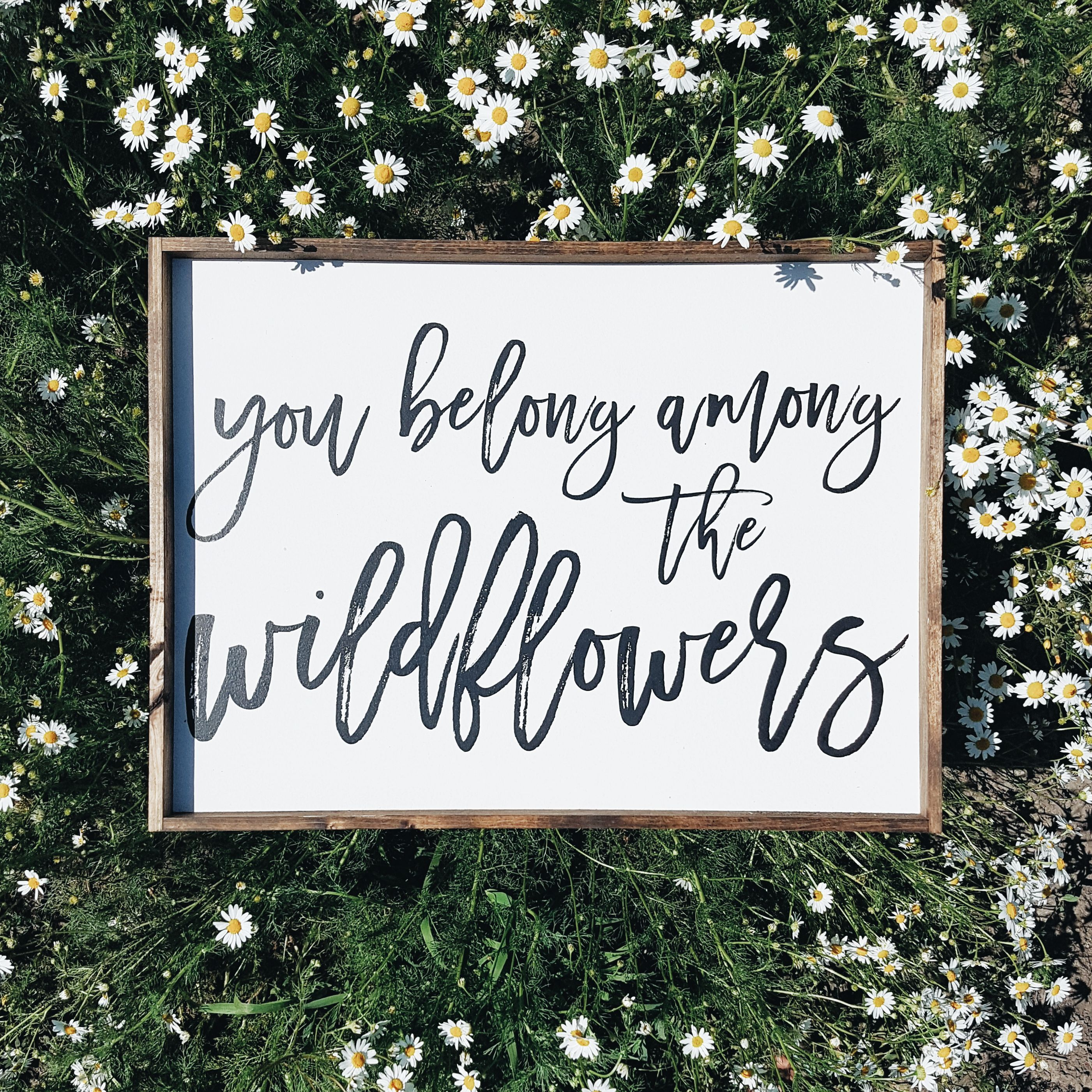 Home Decor Signs Quotes: You Belong Among The Wildflowers