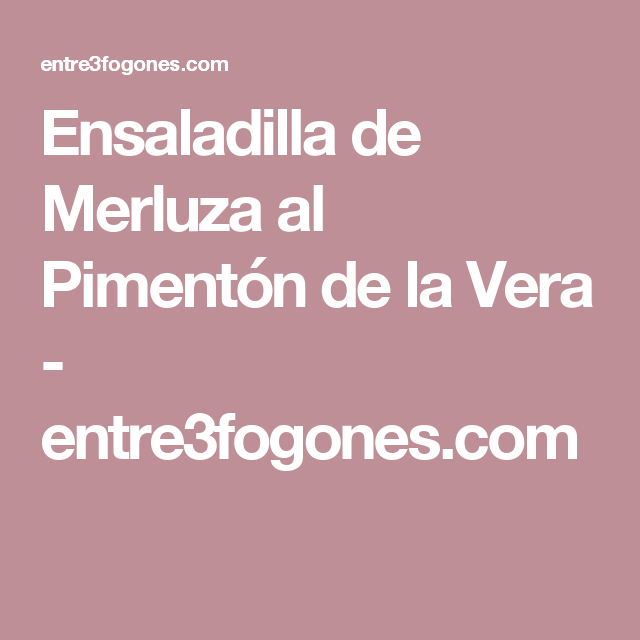 Ensaladilla de Merluza al Pimentón de la Vera - entre3fogones.com