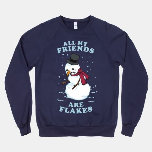 All My Friends Are Flakes: Social obligations are hard, especially when it comes to holiday humor. Don't be a flake! Build a snowman with your friends and family this season. Do you want to build a snowman? #snowman #winter #jokes #friendship #christmas