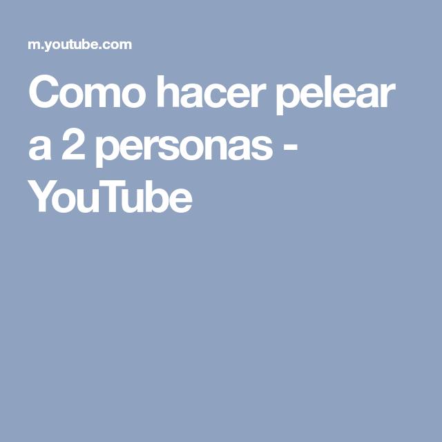 Como hacer pelear a 2 personas - YouTube   Cómo hacer, Peleas ...