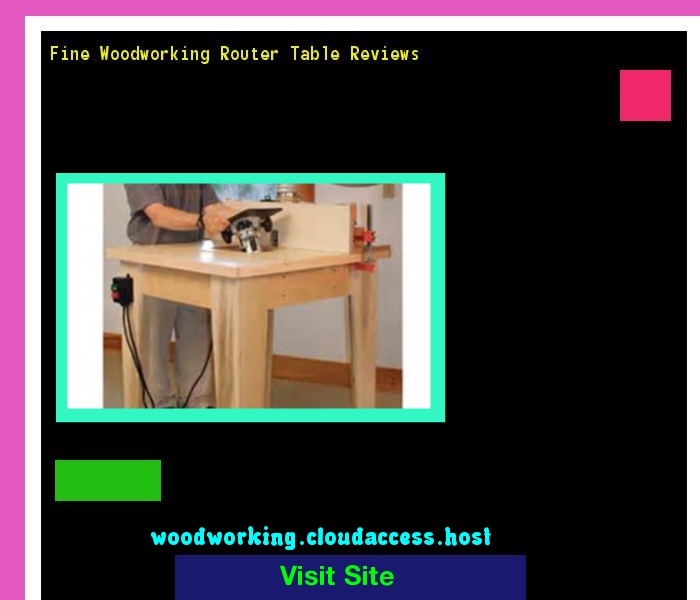 Fine Woodworking Router Table Reviews 221004 Woodworking Plans And