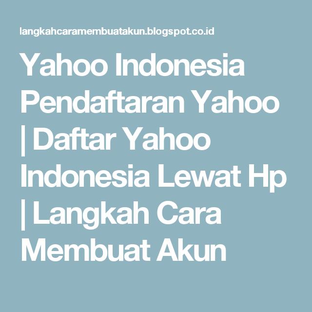 Yahoo Indonesia Pendaftaran Yahoo   Daftar Yahoo Indonesia Lewat Hp   Langkah Cara Membuat Akun