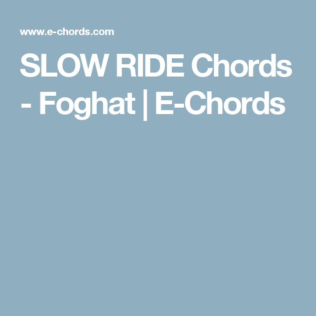 SLOW RIDE Chords - Foghat | E-Chords | Ukulele | Pinterest | Guitars