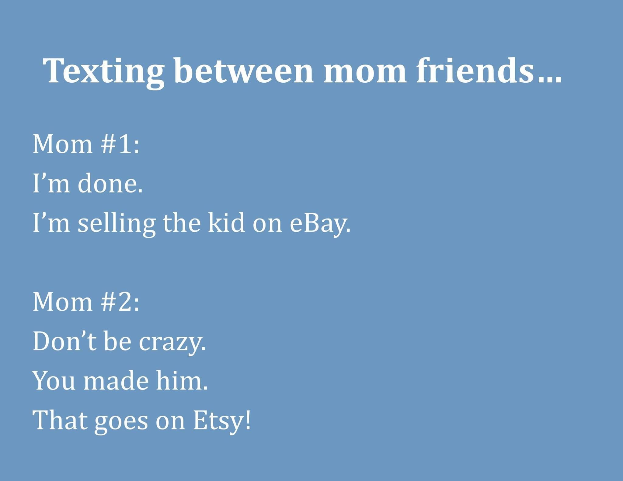 Texting Between Mom Friends Funny Baby Quotes Mom Humor Funny Pictures For Kids