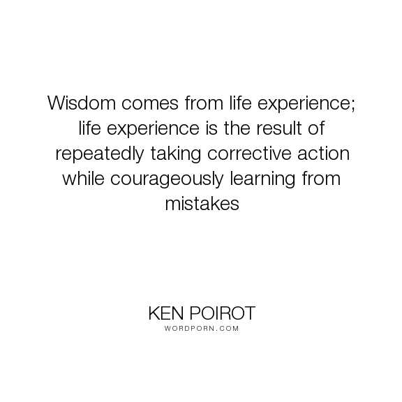 ken poirot wisdom comes from life experience life experience
