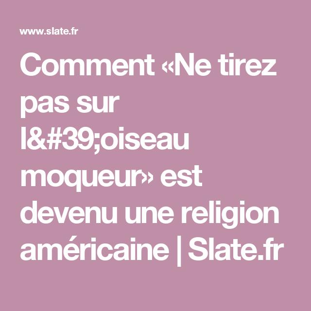 Comment «Ne tirez pas sur l'oiseau moqueur» est devenu une religion américaine | Slate.fr