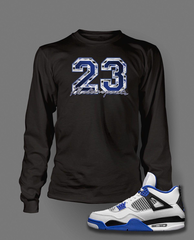 ddf980fa1d5ee2 Long Sleeve T Shirt To Match Retro Air Jordan 4 Motorsports Shoe Custom  Mens Tee Design Sizing Size S M L LT XL XLT 2XL 2XLT 3XL 3XLT 4XL 4XLT 5XL  5XLT ...