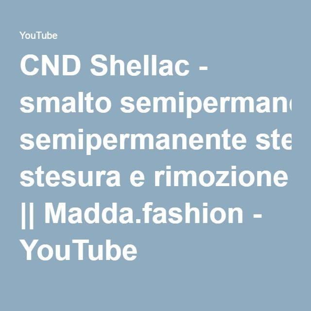 CND Shellac - smalto semipermanente stesura e rimozione || Madda.fashion - YouTube
