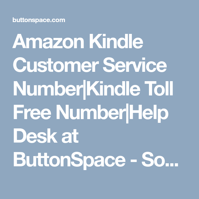 Amazon Kindle Customer Service Number Kindle Toll Free Number Help Desk At  ButtonSpace