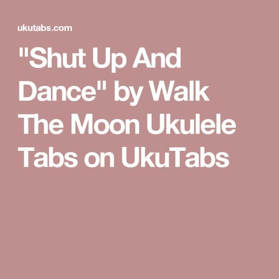 Shut Up And Dance By Walk The Moon Ukulele Tabs On Ukutabs