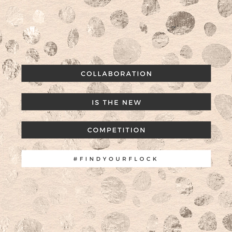 Collaboration is the new competition #findyourflock