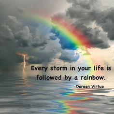 Rainbows appear after mighty storms,When things look their very ...