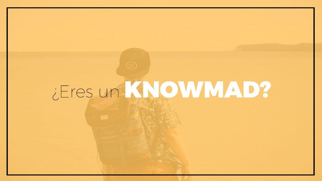 ¿Sabes qué es un knowmad?, pues es mejor que lo aprendas ya.