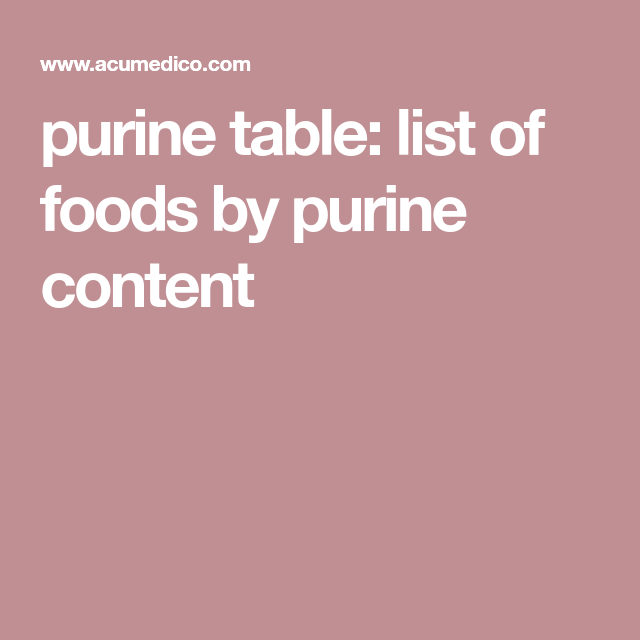 Purine Table List Of Foods By Purine Content Food Lists Food Health