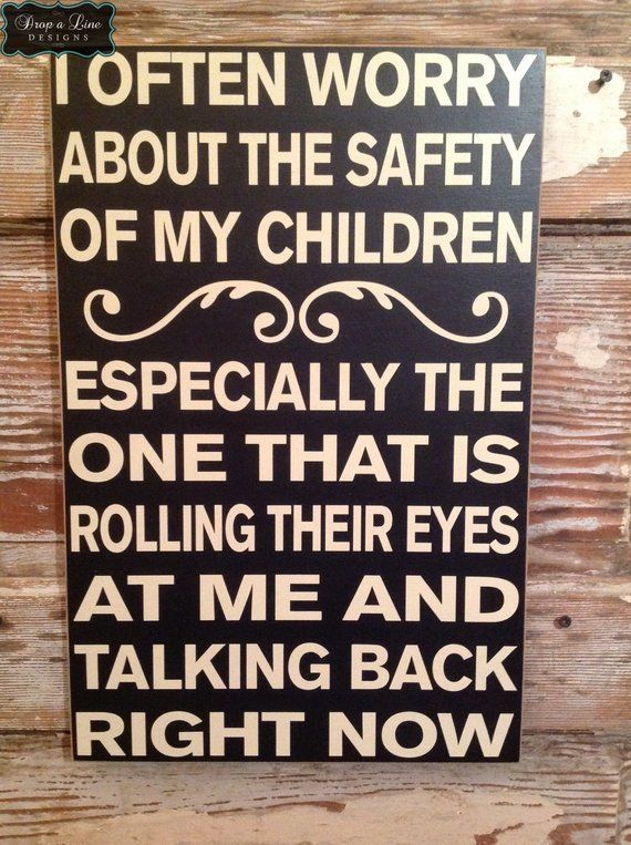 I Often Worry About The Safety Of My Children.  Especially The One That Is Rolling Their Eyes At Me And Talking Back Right Now.  12×18 sign