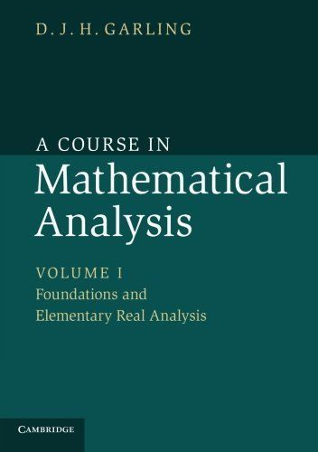 A Course In Mathematical Analysis Volume 1 Foundations And Elementary Real Analysis By D J H Garl Mathematical Analysis Advanced Mathematics Studying Math