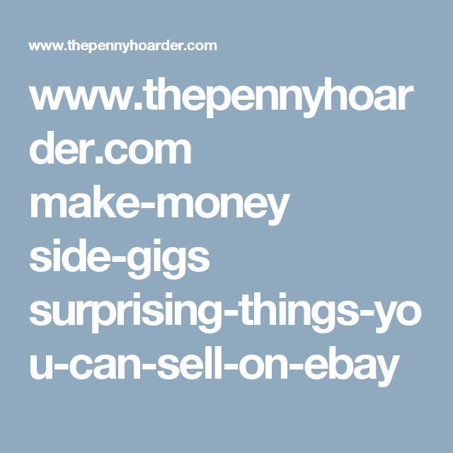 1055c76d82db www.thepennyhoarder.com make-money side-gigs surprising-things-you-can-sell -on-ebay