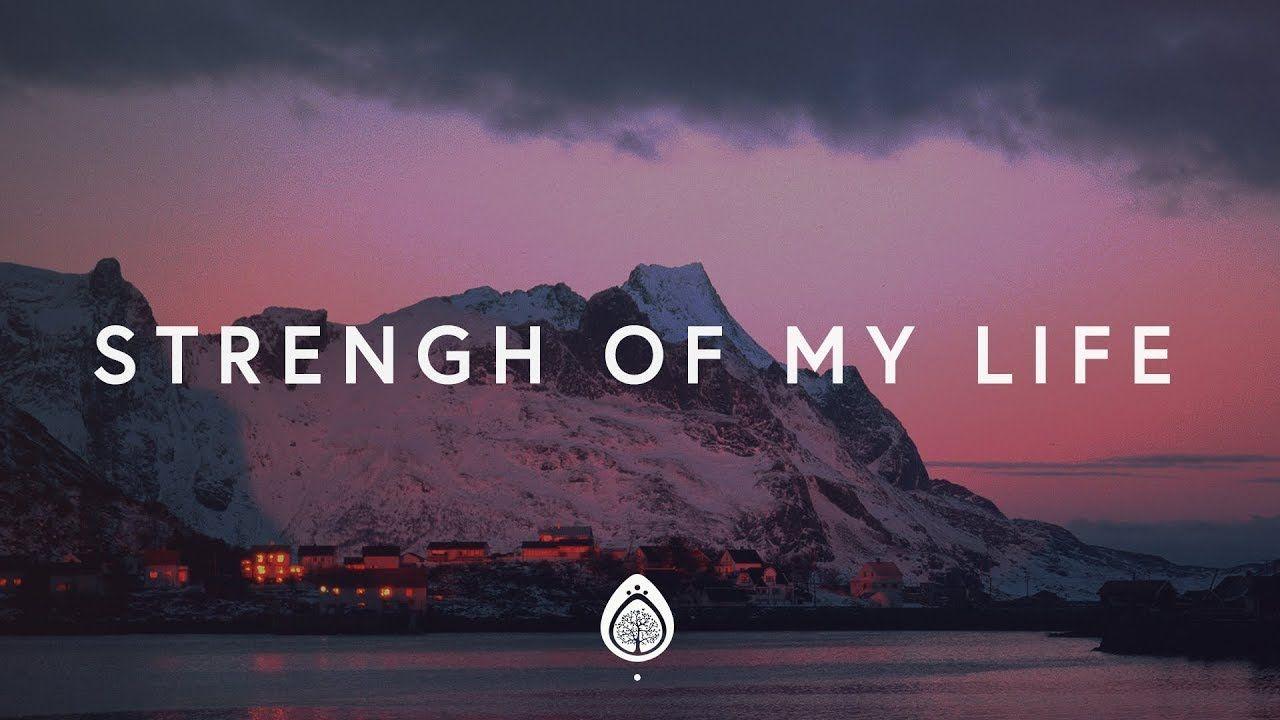 Vertical Worship Strength Of My Life Lyrics Music Pinterest