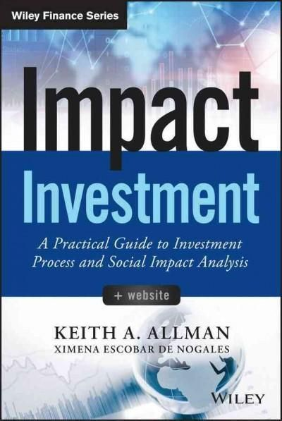 Impact Investment A Practical Guide To Investment Process And