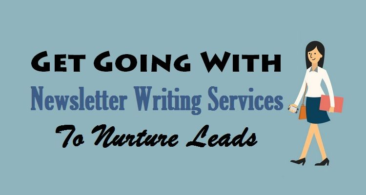 Get Going With #NewsletterWriting Services To Nurture Leads  #Newsletter #WritingServices #Content