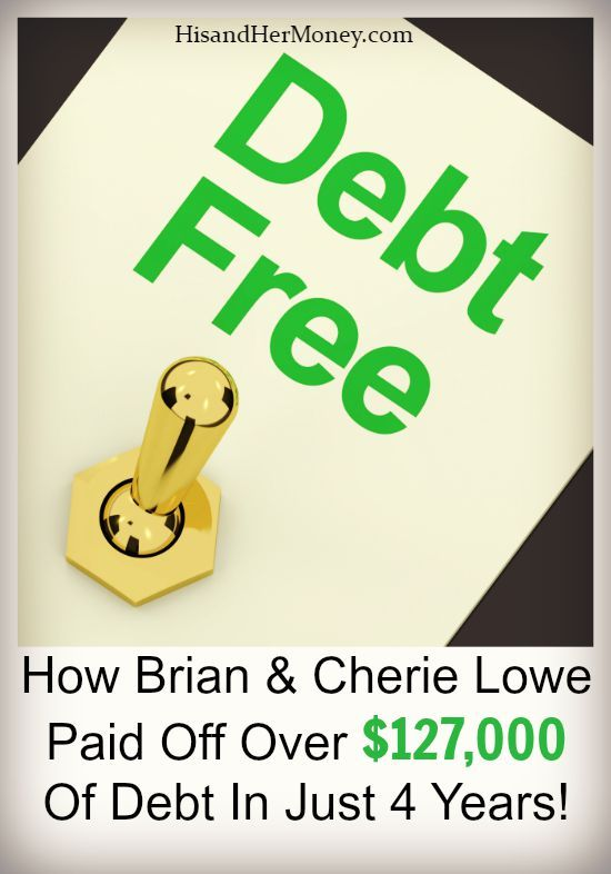 How Brian Cherie Lowe Paid Off Over 127 000 Of Debt In Just 4 Years His Her Money Debt Free Tax Debt Credit Debt