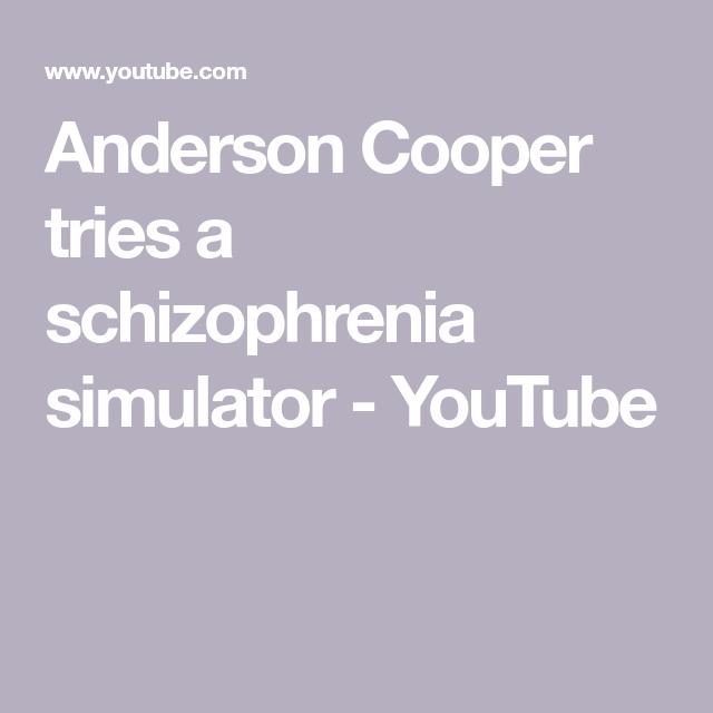 Anderson Cooper Tries A Schizophrenia Simulator Youtube Schizophrenia Anderson Cooper Anderson
