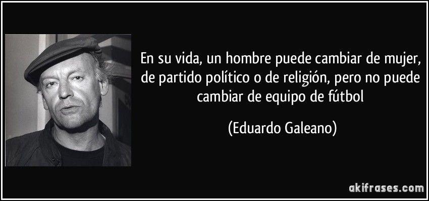 Eduardo Galeano Galeano Frases Frases De Autores Frases