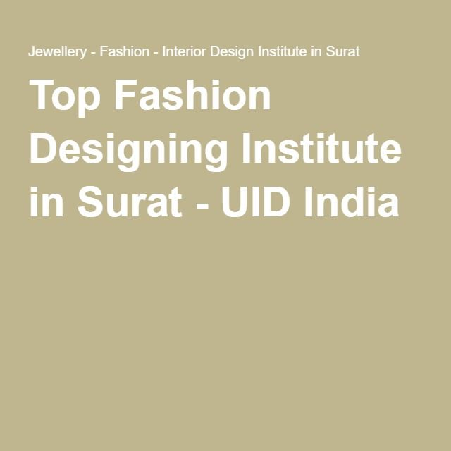 Top Fashion Designing Institute In Surat Uid India Fashion