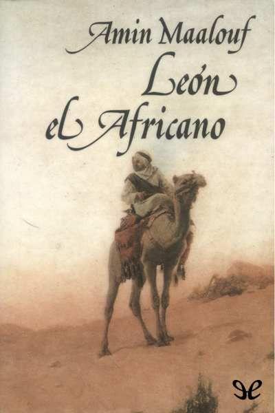 León el Africano. Leído en enero de 2016. Una magnífica novela histórica inspirada en la vida de este personaje real. - http://descargarepubgratis.com/book/leon-el-africano/