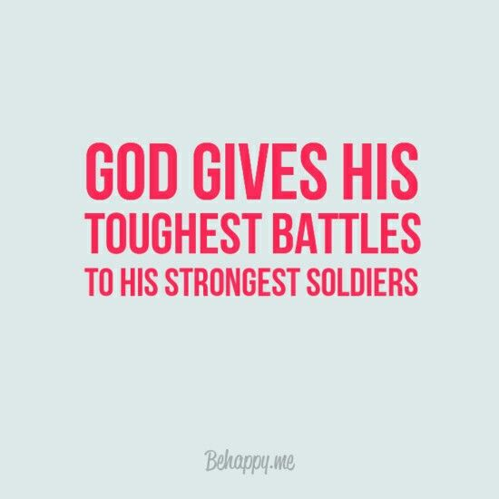 God Gives His Toughest Battles To His Strongest Soldiers Sweet