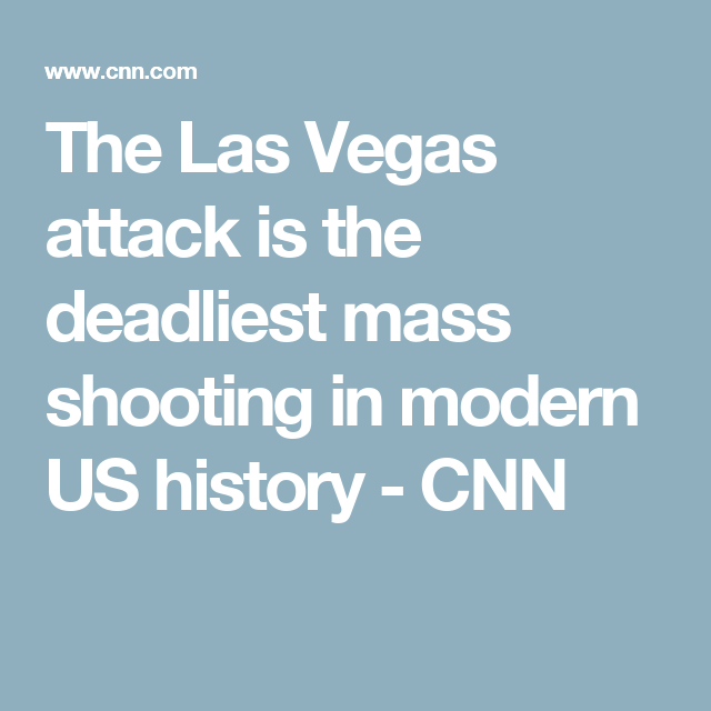 47469296d86c The Las Vegas attack is the deadliest mass shooting in modern US history -  CNN School