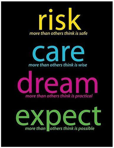 Risk more than others think is safe. Care more than others